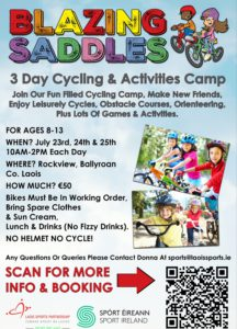 3 Day Cycling & Activities Camp - Join our fun filled cycling camp, make new friends, enjoy leisurely cycles, obstacle course, orienteering, plus lots of games and activities. Intended for children 8 - 13 years. For more info contact Donna at sports@laoissports.ie or 057 8671248 during office hours.